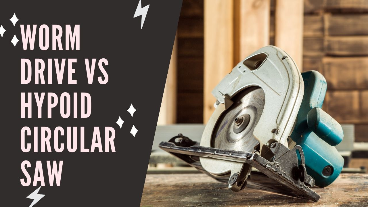 Worm Drive vs Hypoid Circular Saw